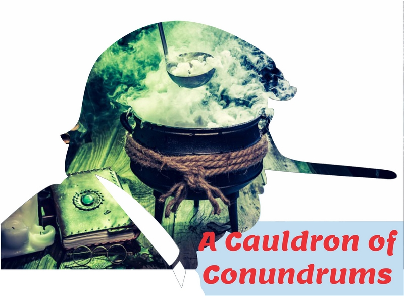[A Cauldron of Conundrums]